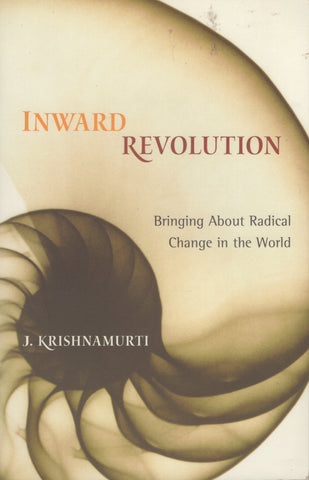 Inward Revolution: Bringing About Radical Change in the World by J. Krishnamurti