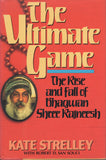 The Ultimate Game The Rise and Fall of Bhagwan Shree Rajneesh by Kate Strelley