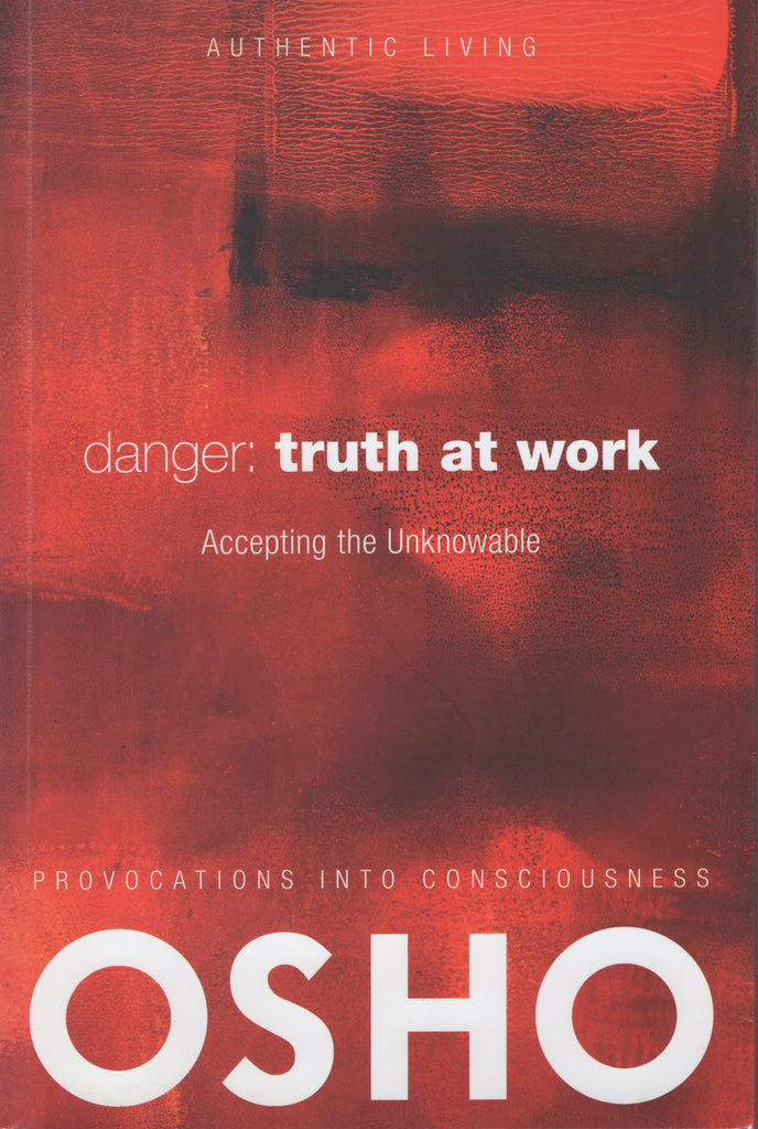 Danger: Truth at Work: The Courage to Accept the Unknowable by Osho with DVD