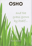 And the Grass Grows By Itself... Talks on Zen by Osho Bhagwan Shree Rajneesh