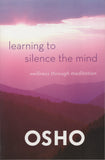 Learning to Silence the Mind Wellness Through Meditation by Osho Bhagwan