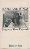 Roots and Wings Talks on Zen By Bhagwan Shree Rajneesh Osho
