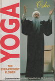 Yoga: The Ever-Present Flower by Osho Bhagwan Rajneesh