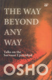 The Way Beyond Any Way Talks On The Sarvasar Upanishad by Osho Bhagwan Rajneesh