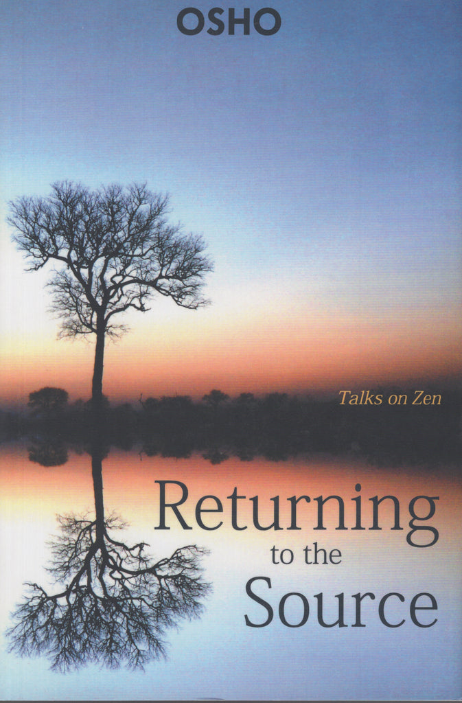 Returning to the Source Talks on Zen by Osho Bhagwan Shree Rajneesh