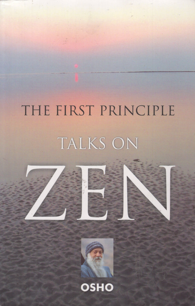 The First Principle: Talks On Zen by Osho Bhagwan Shree Rajneesh