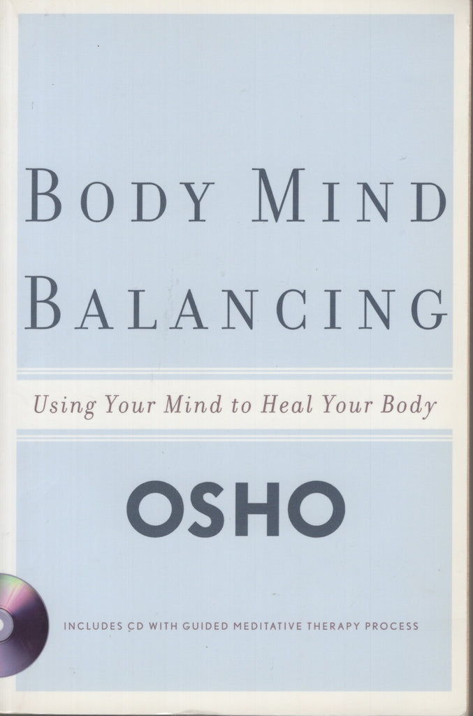 Body Mind Balancing: Using Your Mind to Heal Your Body by Osho Bhagwan Rajneesh