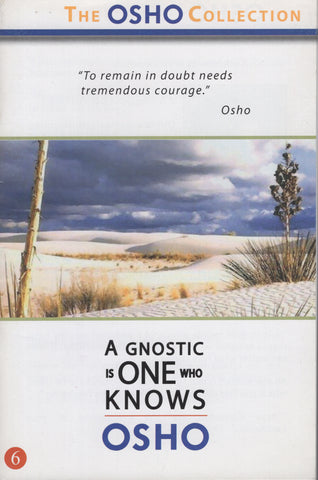 The Osho Collection: Vol. 6: A Gnostic Is One Who Knows by Osho Bhagwan Rajneesh
