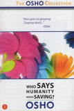 Osho Collection Vol. 1: Who Says Humanity Needs Saving? by Osho Bhagwan Shree