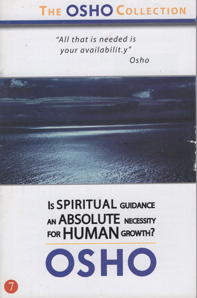 The Osho Collection Vol. 7: Is Spiritual Guidance an Absolute Necessity for Human Growth?