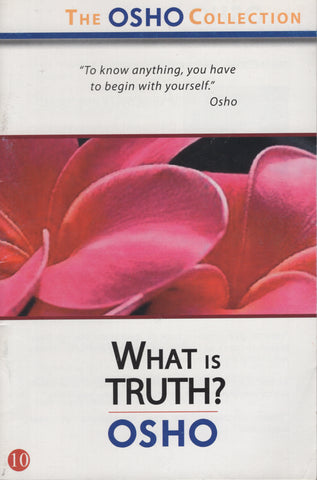 The Osho Collection Vol. 10: What is Truth? by Osho Bhagwan Shree Rajneesh