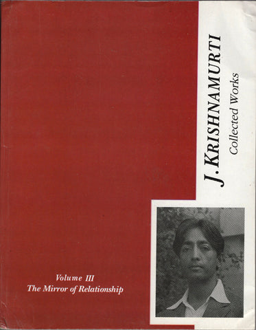 J. Krishnamurti Collected Works Volume III The Mirror Of Relationship 1936-1944