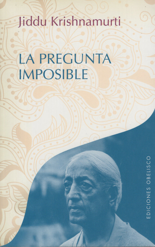 La pregunta imposible by J. Krishnamurti Spanish Edition