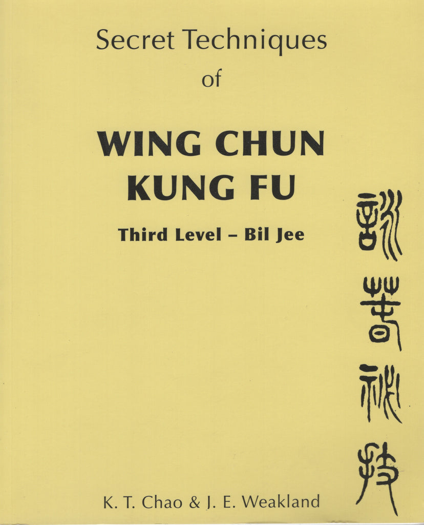 Secret Techniques of Wing Chun Kung Fu: Third Level - Bil Jee by K. T. Chao
