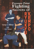 Pressure Point Fighting Secrets of Ryukyu Kempo by George Dillman