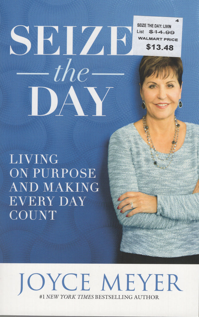 Seize the Day: Living on Purpose and Making Every Day Count by Joyce Meyer