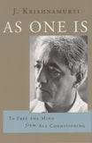 As One Is: To Free the Mind from All Conditioning by J. Krishnamurti
