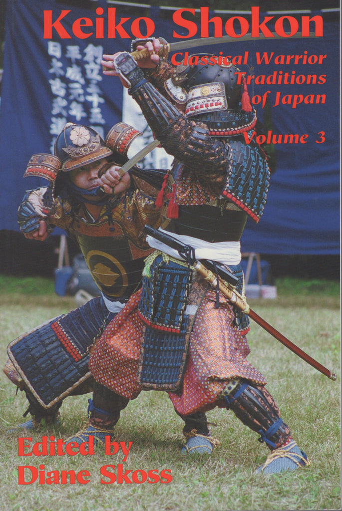 Keiko Shokon: Classical Warrior Traditions of Japan Volume 3 by Diane Skoss