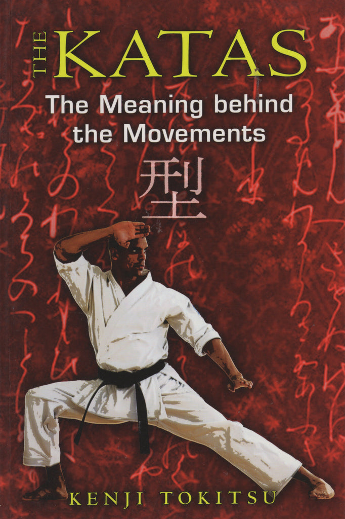 The Katas: The Meaning behind the Movements by Kenji Tokitsu