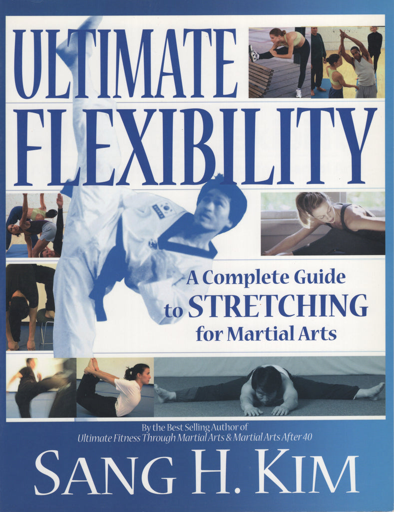 Ultimate Flexibility A Complete Guide to Stretching for Martial Arts by Sang Kim