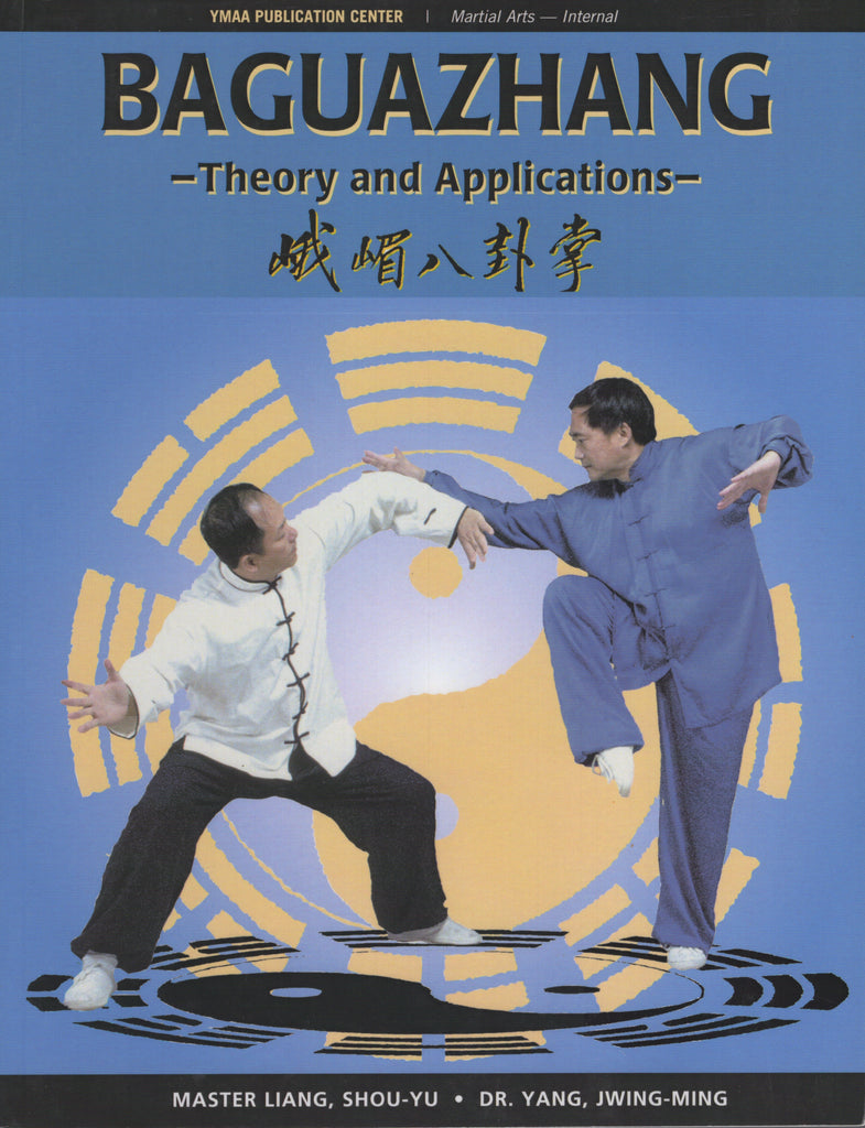 Baguazhang: Theory and Applications by Shou-Yu Liang