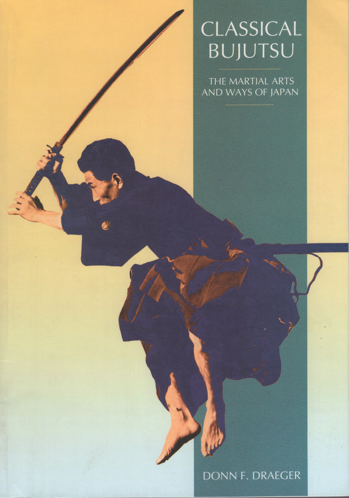 Classical Bujutsu (Martial Arts and Ways of Japan) by Donn F. Draeger