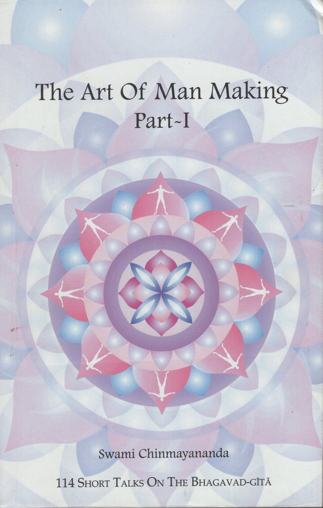 The Art Of Man Making Part 1 Talks on The Bhagavad Gita by Swami Chinmayananda