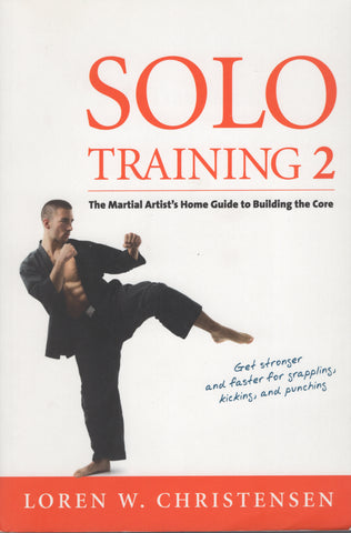 Solo Training 2: The Martial Artist's Guide to Building the Core by Loren W.