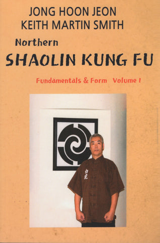 Northern Shaolin kung fu: Fundamental & Form Volume 1 by Jong Hoon Jeon