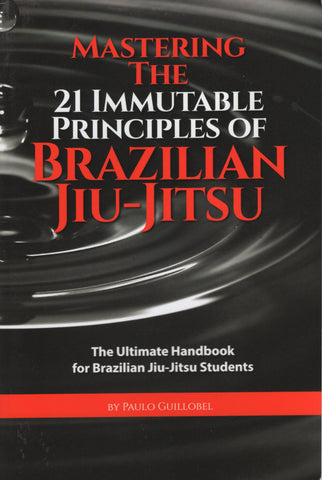 Mastering The 21 Immutable Principles Of Brazilian Jiu-Jitsu by Paulo Guillobel