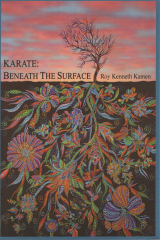 Karate: Beneath The Surface: Emotional Content of Kata by Roy Kenneth Kamen