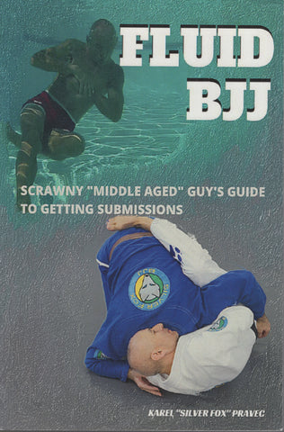 "Fluid BJJ: by Karel Silver Fox Pravec Scrawny ""Middle Aged"" Guy's Guide"
