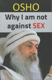 Why I Am Not Against Sex by Osho Bhagwan Shree Rajneesh NEW