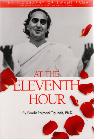 At the Eleventh Hour: The biography of Swami Rama by Pandit Rajmani Tigunait