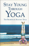 Stay Young Through Yoga: The Secrets of Avatara Yoga by Anthony H. Duval