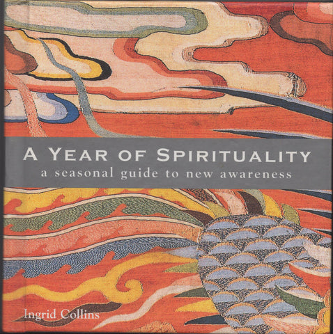 A Year Of Spirituality a seasonal guide to new awareness by Ingrid Collins