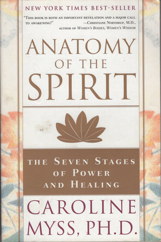 Anatomy of the Spirit : The Seven Stages of Power and Healing by Caroline Myss