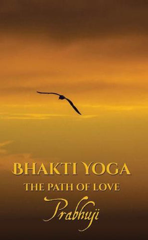 Bhakti yoga: The path of love by Prabhuji