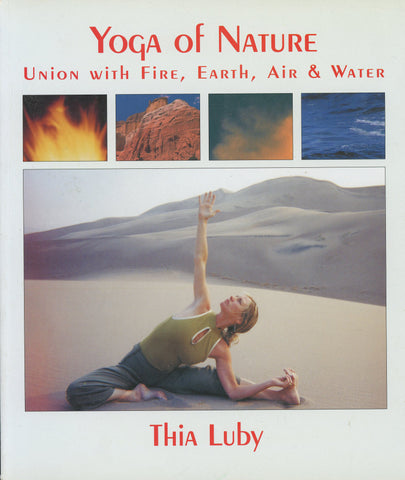 Yoga of Nature: Union With Fire, Earth, Air & Water Thia Luby