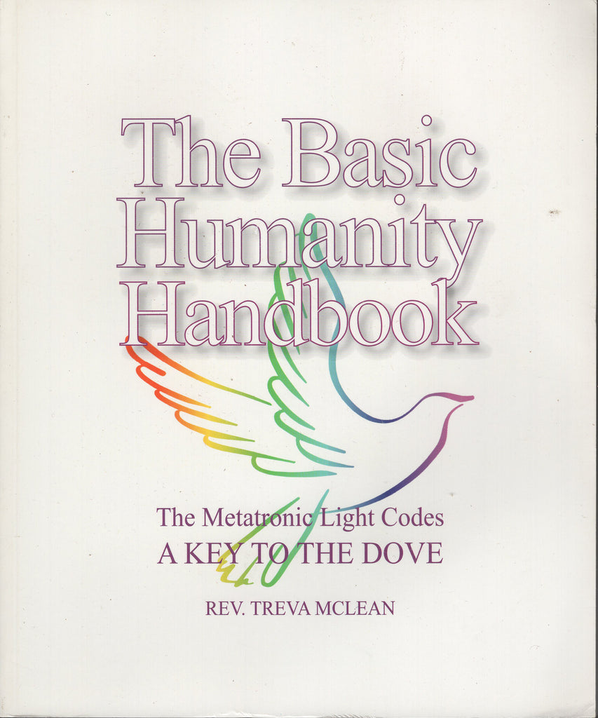 The Basic Humanity Handbook The Metatronic Light Codes by Treva McLean