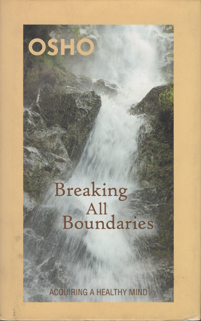 Breaking all boundaries: Acquiring A Healthy Mind by Osho
