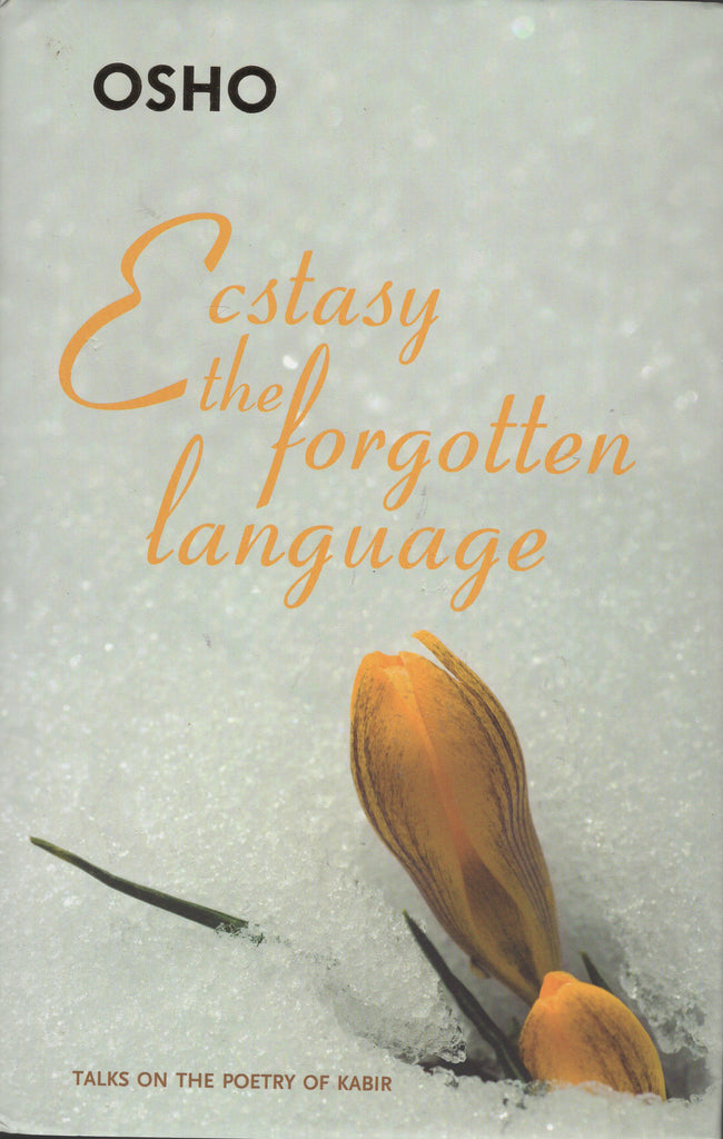 Ecstasy, the forgotten language: Discourses on Songs of Kabir by Osho Bhagwan