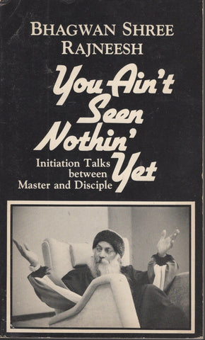 You Ain't Seen Nothin' Yet by Osho - Paperback