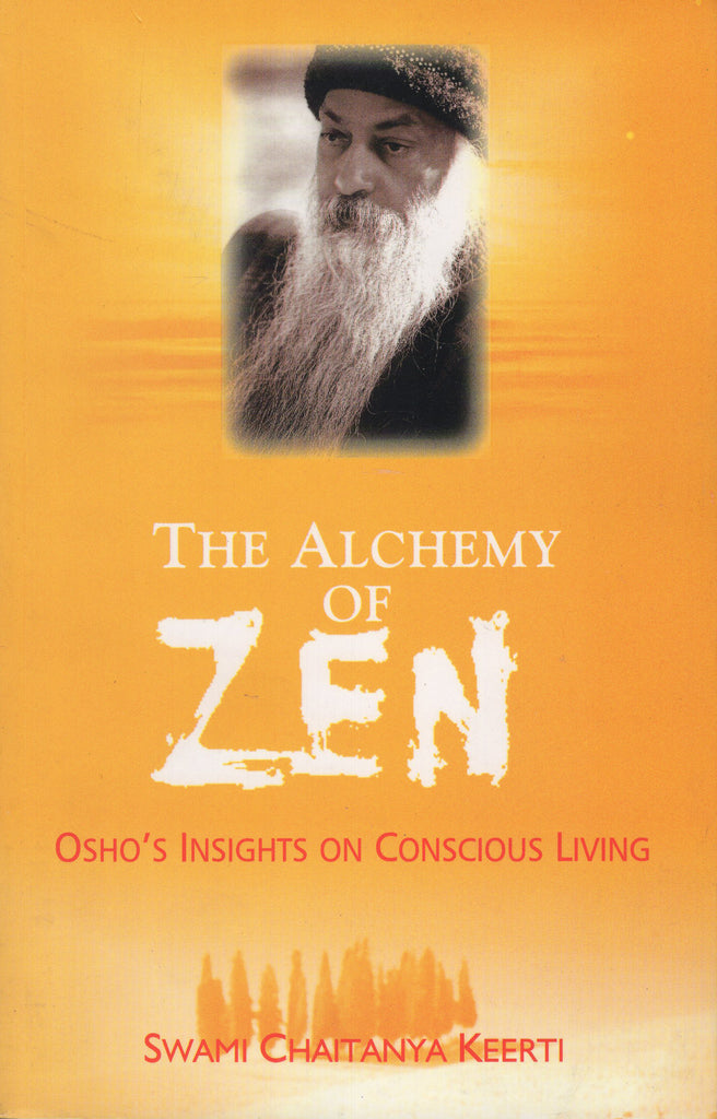 The alchemy of Zen by Swami Chaitanya Keerti
