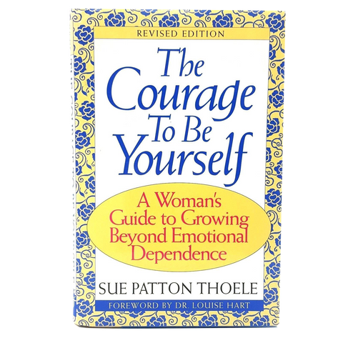 NEW - The Courage to Be Yourself by Sue Patton Thoele