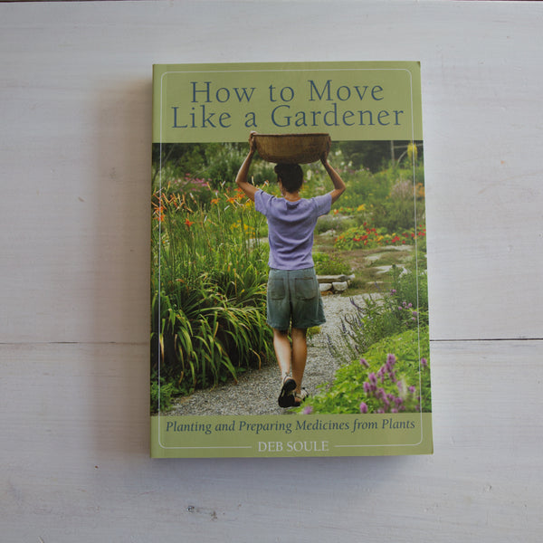 How To Move Like A Gardener: Planting and Preparing Medicines From Plants