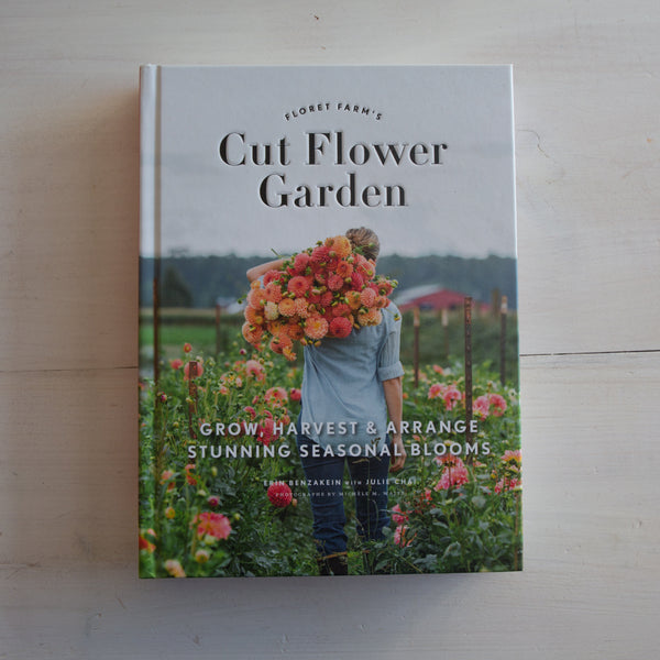 Floret Farm's Cut Flower Garden: Grow, Harvest, and Arrange Stunning Seasonal Blooms
