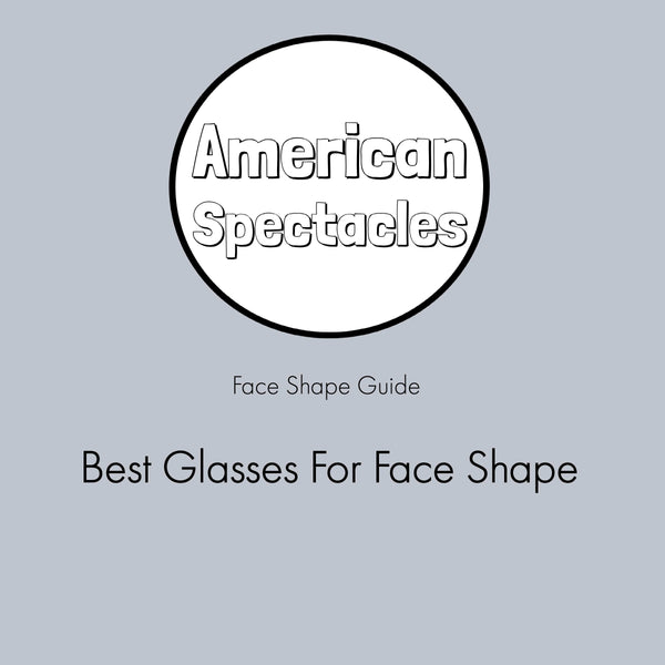 301560a7d2c Best Glasses For Face Shape – American Spectacles