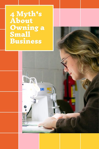 4 Myth's About Owning A Small Business