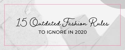 15 Outdated Fashion Rules to Ignore in 2020